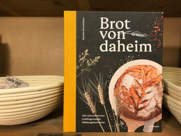 Brot von daheim – Alte Getreidesorten. Lieblingsrezepte. Mühlengeheimnisse.
